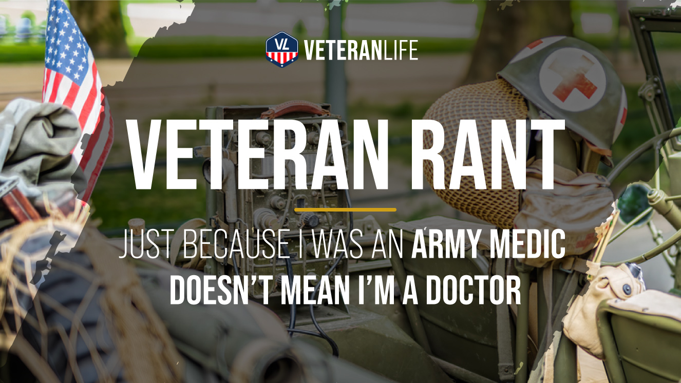 Veteran Rant - Just Because I Was an Army Medic Doesn't Mean I'm a Dr.